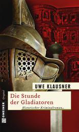 Die Stunde der Gladiatoren - Historischer Kriminalroman
