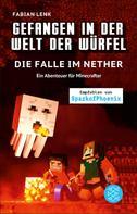 Fabian Lenk: Gefangen in der Welt der Würfel. Die Falle im Nether. Ein Abenteuer für Minecrafter ★★★