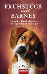 Frühstück mit Barney - Die wahre Geschichte eines außergewöhnlichen Beagles