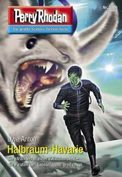 """Perry Rhodan 3006: Halbraum-Havarie - Perry Rhodan-Zyklus """"Mythos"""""""