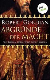 Abgründe der Macht - Ein Roman über Otto den Großen