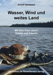 Wasser, Wind und weites Land - Mit dem Kanu durch Alaska und Kanada