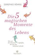 Dorothee Röhrig: Die fünf magischen Momente des Lebens ★★★★