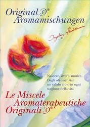 Le Miscele Aromaterapeutiche Originali - Nascere, vivere, morire. Dagli oli essenziali un valido aiuto in ogni stagione della vita