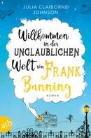 Julia Claiborne Johnson: Willkommen in der unglaublichen Welt von Frank Banning ★★★★★