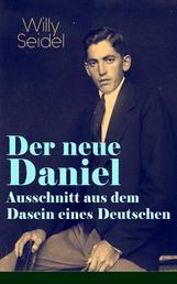Der neue Daniel - Ausschnitt aus dem Dasein eines Deutschen - Autobiographischer Roman