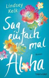 Sag einfach mal Aloha - Roman