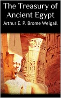 Arthur E. P. Brome Weigall: The Treasury of Ancient Egypt