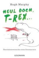 Hugh Murphy: Heul doch, T-Rex! ★★★★