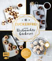 Zuckerfrei – Meine Weihnachtsbäckerei - Plätzchen, Kekse, Lebkuchen und mehr – Gesund backen ohne raffinierten Zucker