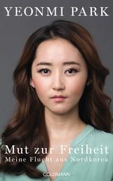 Mut zur Freiheit - Meine Flucht aus Nordkorea