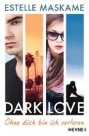 Estelle Maskame: DARK LOVE - Ohne dich bin ich verloren ★★★★★