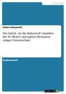 """Julian Schumertl: Der Aufruf """"An die Kulturwelt""""/manifest der 93: Motive und spätere Rezeption einiger Unterzeichner"""
