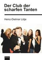 Heinz-Dietmar Lütje: Der Club der scharfen Tanten