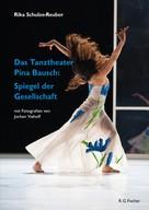 Rike Schulze-Reuber: Das Tanztheater Pina Bausch: Spiegel der Gesellschaft