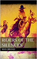 Max Brand: Riders of the Silences