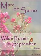 Marc de Sarno: Wilde Rosen im September