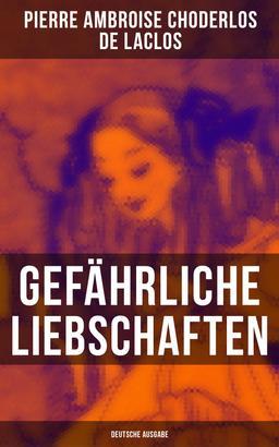 Gefährliche Liebschaften (Deutsche Ausgabe)