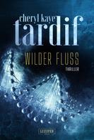 Cheryl Kaye Tardif: WILDER FLUSS ★★★