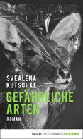 Svealena Kutschke: Gefährliche Arten