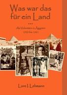 Lore I. Lehmann: Was war das für ein Land...