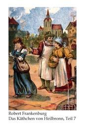 Käthchen von Heilbronn / Das Käthchen von Heilbronn - Romantische Erzählung / Romantische Erzählung, Teil 7 (Kapitel 151-175)
