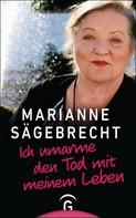 Marianne Sägebrecht: Ich umarme den Tod mit meinem Leben ★★★