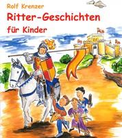 Ritter-Geschichten für Kinder - Eine Fülle von Geschichten, die Kinder auf unterhaltsame Weise in die Welt der Ritter entführen