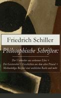 Friedrich Schiller: Philosophische Schriften: Über die ästhetische Erziehung des Menschen + Über das Erhabene + Über Anmuth und Würde + Philosophische Briefe und mehr
