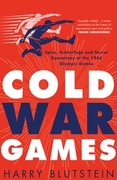 Cold War Games - Spies, Subterfuge and Secret Operations at the 1956 Olympic Games