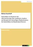 Markus Kauerhoff: Immobilien im Kontext der Alterssicherung. Eine qualitative Analyse am Beispiel der derzeitigen Marktsituation für Immobilien im Bundesland Hessen