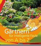 Karl Ploberger: Gärtnern für intelligente Faule von A bis Z ★★★★