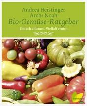 Bio-Gemüse-Ratgeber - Einfach anbauen. Vielfalt ernten