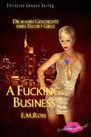 E.M. Ross: A Fucking Business - Die wahre Geschichte eines Escort Girls ★★★★