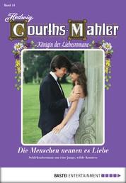 Hedwig Courths-Mahler - Folge 014 - Die Menschen nennen es Liebe