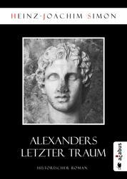 Alexanders letzter Traum - Historischer Roman