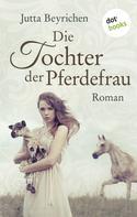 Jutta Beyrichen: Die Tochter der Pferdefrau ★★★★
