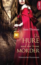 Die Hure und der treue Mörder - Historischer Kurzroman