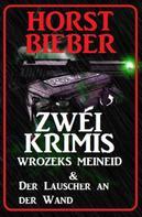 Horst Bieber: Zwei Krimis: Wrozeks Meineid & Lauscher an der Wand ★★★★
