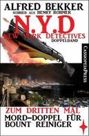 Alfred Bekker: N.Y.D. - Zum dritten Mal - Mord-Doppel für Bount Reiniger (New York Detectives Doppelband)