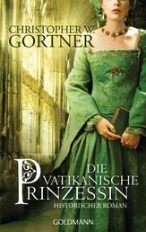 Die vatikanische Prinzessin - Historischer Roman