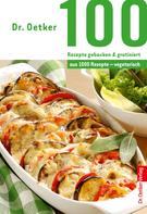 Dr. Oetker: 100 Rezepte gebacken & gratiniert