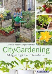 City-Gardening - Erfolgreich gärtnern ohne Garten
