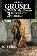 Jo Zybell: Uksak Grusel-Roman Großband 9/2019 – 3 Unheimliche Thriller