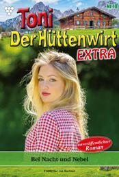 Toni der Hüttenwirt Extra 10 – Heimatroman - Bei Nacht und Nebel