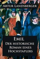 Artur Landsberger: Emil - Der historische Roman eines Hochstaplers