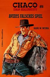 CHACO #30: Averys falsches Spiel