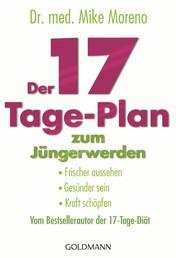Der 17-Tage-Plan zum Jüngerwerden - Frischer aussehen, gesünder sein, Kraft schöpfen - Vom Bestsellerautor der 17-Tage-Diät