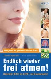 Endlich wieder frei atmen! - Was jeder (Ex-)Raucher wissen sollte. Natürliche Hilfen bei COPD* und Raucherhusten.