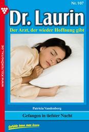 Dr. Laurin 107 – Arztroman - Gefangen in tiefster Nacht